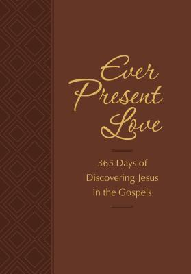 Image for Ever Present Love: 365 Days of Discovering Jesus in the Gospels