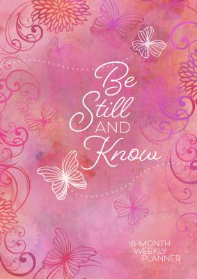 Image for Be Still & Know (2019 Planner - HC): 16-month Weekly Planner
