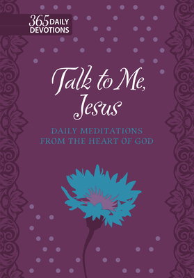 Image for Talk to Me Jesus: Daily Meditations from the Heart of God (Faux Leather Gift Edition) – 365 Daily Devotions that Express the Loving Words of Jesus