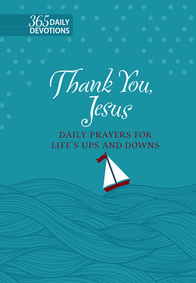 Image for Thank You Jesus: Daily Prayers for Life's Ups and Downs (Faux Leather) – 365 Daily Devotions that Express the Power of Gratitude