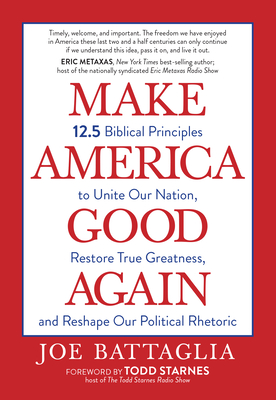 Image for Make America Good Again: 12.5 Biblical Principles to Unite Our Nation, Restore True Greatness, And Reshape Our Political Rhetoric (Paperback) – Christian Perspectives on Current Hot Topics