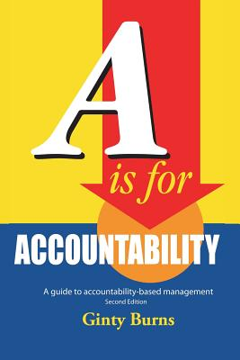 A is for Accountability: A Guide to Accountability-Based Management, Burns, Ginty