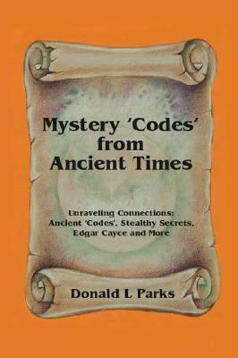 Image for Mystery 'Codes' From Ancient Times: Unraveling Connections: Ancient 'Codes', Stealthy Secrets, Edgar Cayce and More