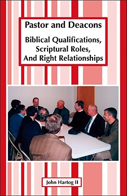 Image for Pastor And Deacons: Biblical Qualifications, Scriptural Roles, And Right Relationships