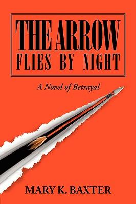 The Arrow Flies by Night: A Novel of Betrayal, Baxter, Mary K.
