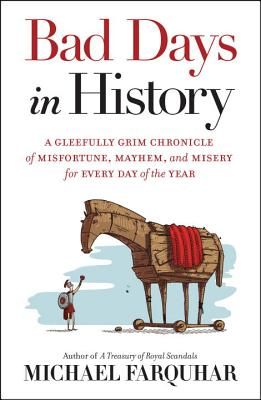 Image for Bad Days in History: A Gleefully Grim Chronicle of Misfortune, Mayhem, and Misery for Every Day of the Year