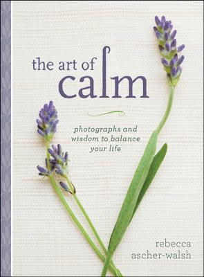 Image for The Art of Calm: Photographs and Wisdom to Balance Your Life