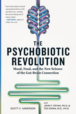 Image for Psychobiotic Revolution: Mood, Food, and the New Science of the Gut-Brain Connec
