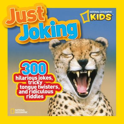 Image for National Geographic Kids Just Joking: 300 Hilarious Jokes, Tricky Tongue Twisters, and Ridiculous Riddles
