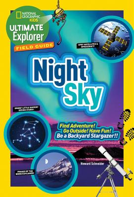 Image for Ultimate Explorer Field Guide: Night Sky: Find Adventure! Go Outside! Have Fun! Be a Backyard Stargazer! (National Geographic Kids Ultimate Explorer Field Guide)