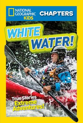 National Geographic Kids Chapters: White Water! (NGK Chapters), Maloney, Brenna