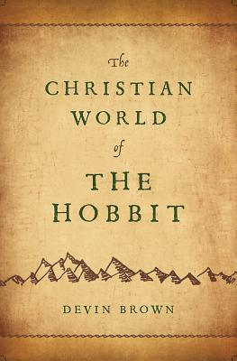 The Christian World of The Hobbit, Brown, Devin