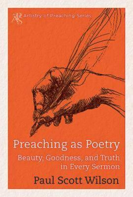 Image for Preaching as Poetry: Beauty, Goodness, and Truth in Every Sermon (The Artistry of Preaching Series)