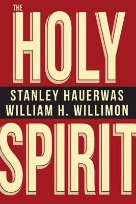 The Holy Spirit, Stanley Hauerwas, William H. Willimon
