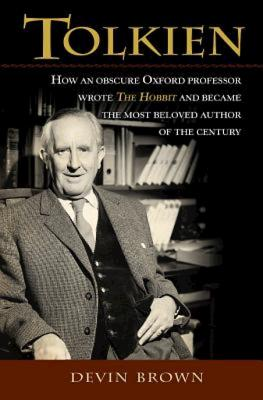 Tolkien: How an Obscure Oxford Professor Wrote The Hobbit and Became the Most Beloved Author of the Century, Devin Brown