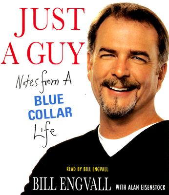 Just a Guy: Notes from a Blue Collar Life, Bill Engvall, Alan Eisenstock