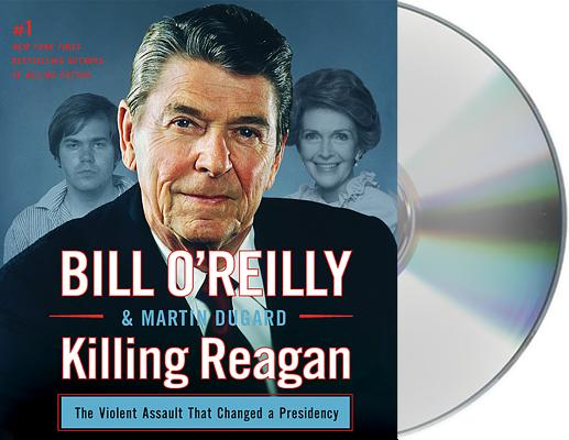 Image for Killing Reagan: The Violent Assault that Changed a Presidency (Bill O'Reilly's Killing Series)