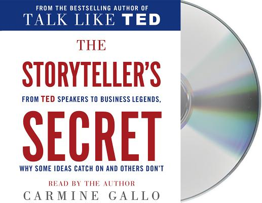 The Storyteller's Secret: From TED Speakers to Business Legends, Why Some Ideas Catch On and Others Don't, Gallo, Carmine
