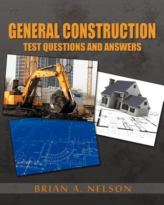 General Construction Test Questions and Answers, Nelson, Brian