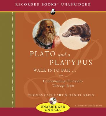 Plato and a Platypus Walk Into a Bar...: Understanding Philosopy Through Jokes (Audiobook), Cathcart, Thomas; Klein, Daniel