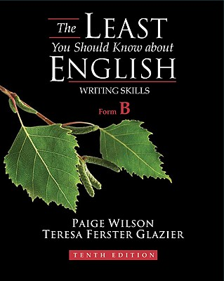 The Least You Should Know About English: Writing Skills, Form B, 10th Edition, Paige Wilson; Teresa Ferster Glazier