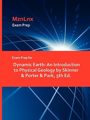 Exam Prep for Dynamic Earth: An Introduction to Physical Geology by Skinner & Porter & Park, 5th Ed.