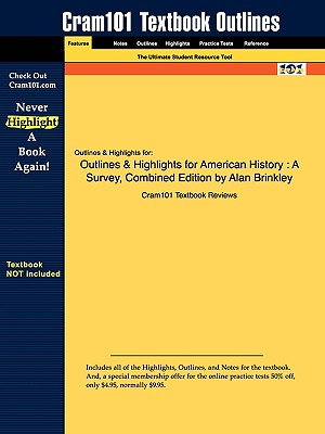 Outlines & Highlights for American History: A Survey, Combined Edition by Alan Brinkley, Cram101 Textbook Reviews