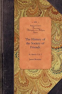 History of Society of Friends, v1, pt2: Vol. 1 Pt. 2 (Amer Philosophy, Religion), Bowden, James