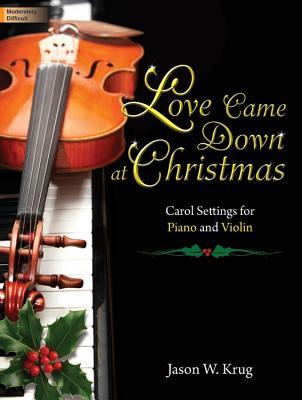 Image for Love Came Down at Christmas: Carol Settings for Piano and Violin (Sacred Instrumental, Piano, Violin)