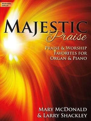 Image for c Majestic Praise: Praise and Worship Favorites for Organ and Piano