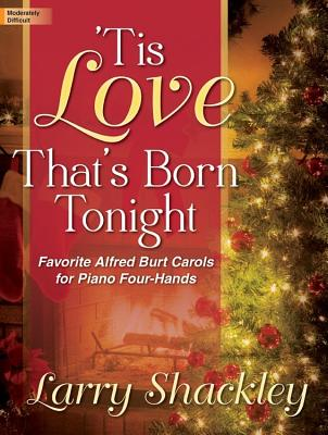 Image for c 'Tis Love That's Born Tonight: Favorite Alfred Burt Carols for Piano Four-Hands