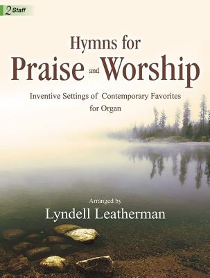 Image for Hymns for Praise and Worship: Inventive Settings of Contemporary Favorites for Organ