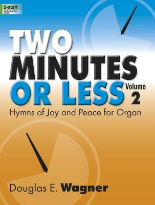 Image for Two Minutes or Less, Volume 2: Hymns of Joy and Peace for Organ