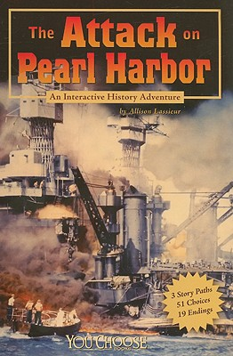 Image for The Attack on Pearl Harbor: An Interactive History Adventure (You Choose: History)