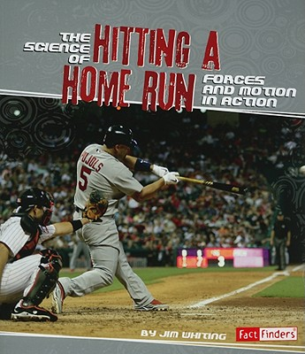 The Science of Hitting a Home Run: Forces and Motion in Action (Action Science), Jim Whiting  (Author)
