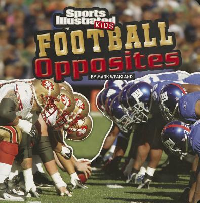 Football Opposites (SI Kids Rookie Books), Weakland, Mark