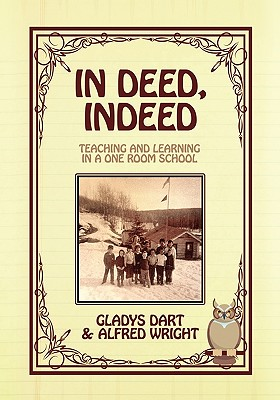 In Deed, Indeed: Teaching and Learning in a One Room School, Dart, Gladys; Wright, Alfred