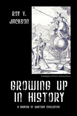 Growing Up in History: A Memoir of Western Civilization, Jackson, Roy V.