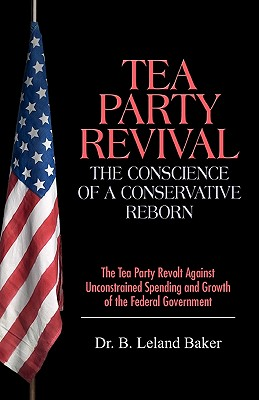 Image for Tea Party Revival: The Conscience of a Conservative Reborn: The Tea Party Revolt Against Unconstrained Spending and Growth of the Federal