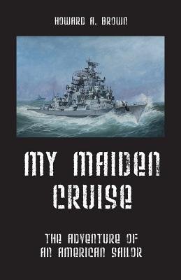 Image for My Maiden Cruise: The Adventure of an American Sailor