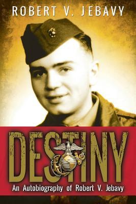 Destiny: An Autobiography of Robert V. Jebavy, Jebavy, Robert V.