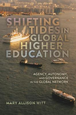 "Image for ""Shifting Tides in Global Higher Education: Agency, Autonomy, and Governance in the Global Network"""