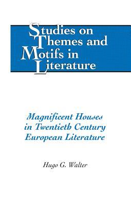 Magnificent Houses in Twentieth Century European Literature (Studies on Themes and Motifs in Literature), Walter, Hugo G.