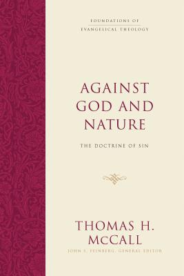 Image for Against God and Nature: The Doctrine of Sin (Foundations of Evangelical Theology)