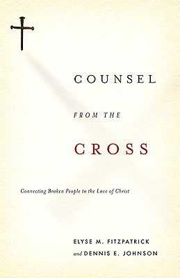 Image for Counsel from the Cross: Connecting Broken People to the Love of Christ