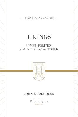 Image for 1 Kings: Power, Politics, and the Hope of the World (Preaching the Word)