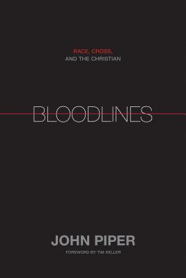 Bloodlines: Race, Cross, and the Christian, John Piper