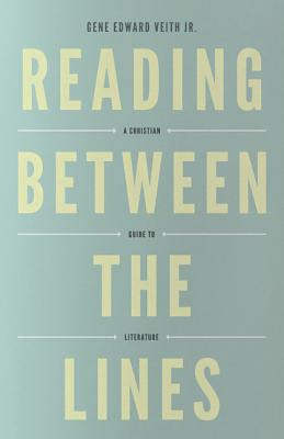Reading Between the Lines (Redesign): A Christian Guide to Literature, Gene Edward Veith Jr.