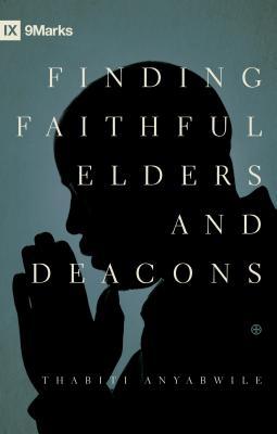 FINDING FAITHFUL ELDERS AND DEACONS, Anyabwile, Thabiti M.