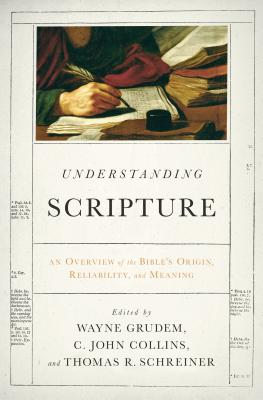 Image for Understanding Scripture: An Overview of the Bible's Origin, Reliability, and Meaning
